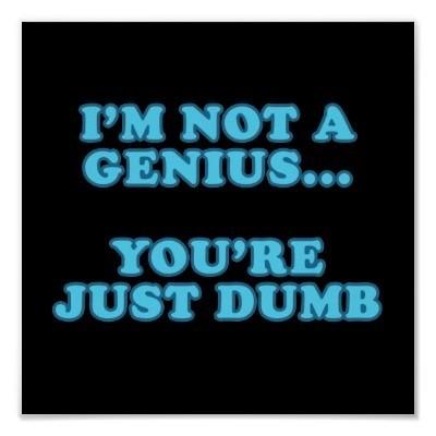 im_not_a_genius_poster-r1fa7451c42064cb582dfa1e4a7c0f110_wad_400.jpg