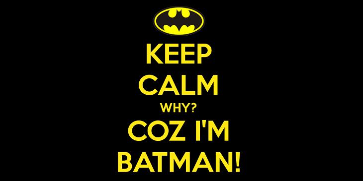 keep-calm-why-coz-i-m-batman.png