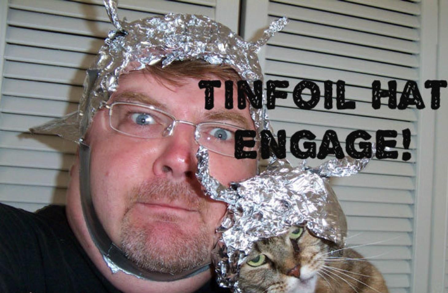 http://images.lazygamer.net/2013/07/wpid-tin-foil-hat.jpg