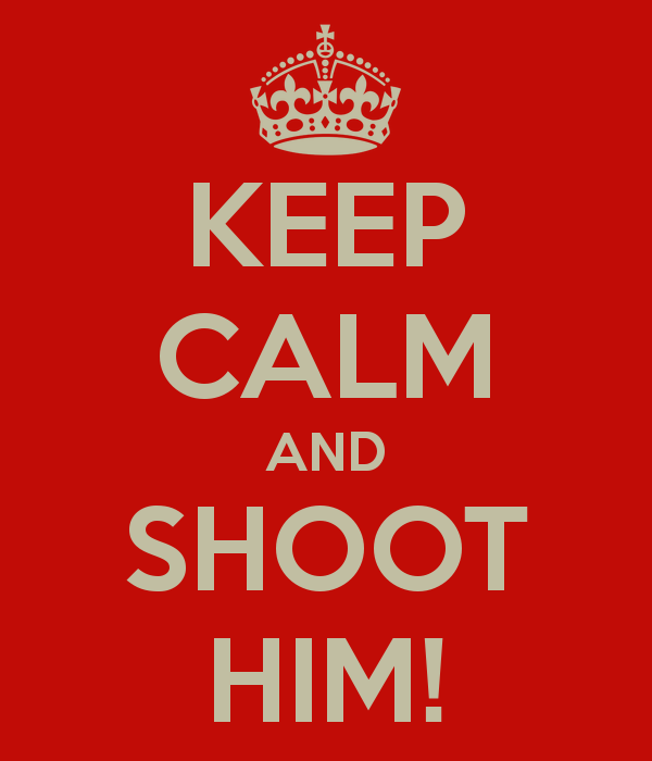 keep-calm-and-shoot-him.png
